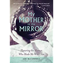 My Mother in the Mirror: Honoring the Woman Who Made Me Who I Am