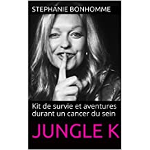 Jungle K: Kit de survie et aventures durant un cancer du sein (French Edition)