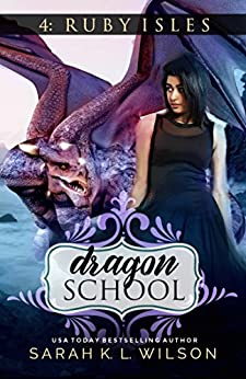 Dragon School: The Ruby Isles by [Wilson, Sarah K. L.]