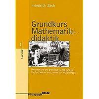 Grundkurs Mathematikdidaktik: Theoretische und praktische Anleitungen für das Lehren und Lernen von Mathematik (Beltz Pädagogik)