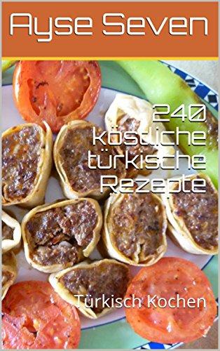 240 köstliche türkische Rezepte: Türkisch Kochen (German Edition)