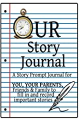 Our Story Journal: A Story Prompt Journal for You, Your Parents, Friends & Family to Fill In and Record Important Stories (Volume 1) Paperback