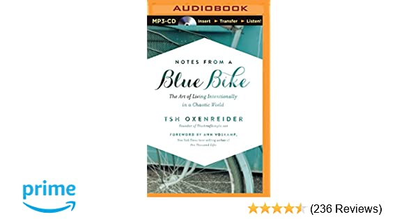 Notes from a blue bike the art of living intentionally in a chaotic notes from a blue bike the art of living intentionally in a chaotic world tsh oxenreider ann voskamp 9781501263170 amazon books fandeluxe Images