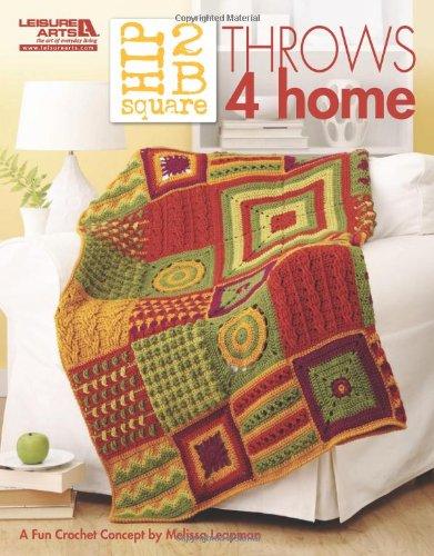 Hip 2 B Square Throws 4 Home  (Leisure Arts #5281) PDF