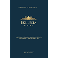Ekklesia Rising: Visitations from Jesus revealing the truth and power of who we really are