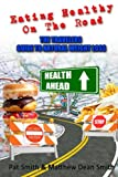 Eating Healthy on the Road: The Travelers Guide to Natural Weight Loss (Volume 1)