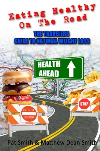 Healthy Traveler - Eating Healthy on the Road: The Travelers Guide to Natural Weight Loss (Volume 1)