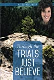 Through the Trials Just Believe