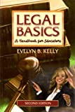 Legal Basics : A Handbook for Educators, Kelly, Evelyn B., 0873678672