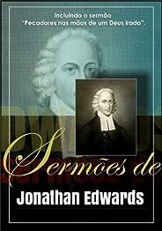 """Sermões de Jonathan Edwards: Incluindo o sermão """"Pecadores nas mãos de um Deus ir"""