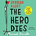 Spoiler Alert: The Hero Dies: A Memoir of Love, Loss, and Other Four-Letter Words Audiobook by Michael Ausiello Narrated by Michael Ausiello