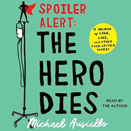 Spoiler Alert: The Hero Dies: A Memoir of Love, Loss, and Other Four-Letter Words by Simon & Schuster Audio