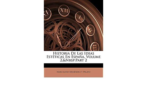 Historia De Las Ideas Estéticas En España, Volume 2, part 2 ...