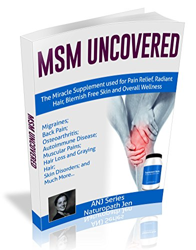 MSM Uncovered: The Miracle Supplement Used For Pain Relief, Radiant Hair, Blemish Free Skin and Overall Wellness -
