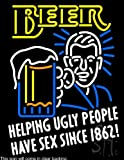 Beer Helping Ugly People Have Sex Since 1862 Clear Backing Neon Sign 31'' Tall x 24'' Wide
