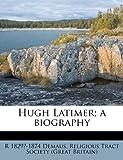 Hugh Latimer; a Biography, R. 1829?-1874 Demaus, 1172922764