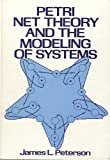 Petri Net Theory and the Modeling of Systems, James L. Peterson, 0136619835
