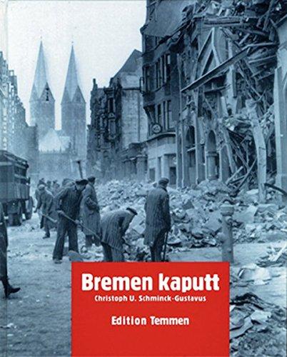 Bremen kaputt: Bilder vom Krieg 1939-1945