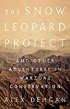 img - for The Snow Leopard Project: And Other Adventures in Warzone Conservation book / textbook / text book