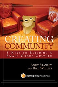 Creating Community: Five Keys to Building a Small Group Culture (North Point Resources) by [Stanley, Andy, Willits, Bill]