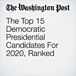 The Top 15 Democratic Presidential Candidates For 2020, Ranked | Aaron Blake