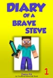 Book for Kids: Diary Of A Brave Steve - Book 1: Hordes of Zombies! [An Unofficial Minecraft Book] (Unofficial Minecraft Diary of Brave Steve)