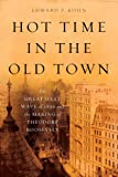 Front cover for the book Hot Time in the Old Town: The Great Heat Wave of 1896 and the Making of Theodore Roosevelt by Edward P. Kohn