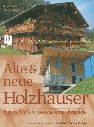 Alte und neue Holzhäuser: Eigenschaften - Bausysteme - Beispiele
