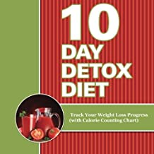 10 Day Detox Diet: Track Your Weight Loss Progress (with Calorie Counting Chart)
