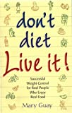 Don't Diet - Live It!, Mary Guay, 0965466957
