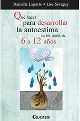 Que hacer para desarrollar la autoestima en los ninos de 6 a 12 anos (Spanish Edition) Paperback