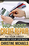 No-Cost Credit Repair: Fix Your Credit and Get Your Life Back! (How To Manage Your Money Book 1)