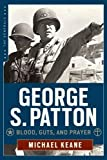 George S. Patton: Blood, Guts, and Prayer (The Generals)