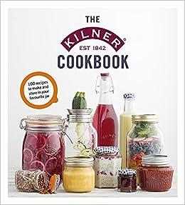 The Kilner Cookbook: Amazon.co.uk: Kilner: 9781785037085: Books