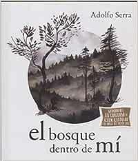 Bosque dentro de mi, El : Serra, Adolfo: Amazon.es: Libros