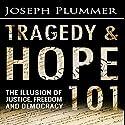 Tragedy and Hope 101: The Illusion of Justice, Freedom, and Democracy Hörbuch von Joseph Plummer Gesprochen von: Joshua Mackey