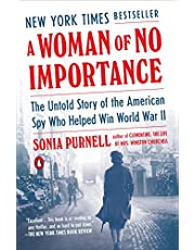 Woman of No Importance, A: The Untold Story of the American Spy Who Helped Win World II