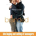 Branded: The Buying and Selling of Teenagers | Alissa Quart