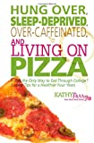 Hung over, Sleep-Deprived, over-Caffeinated, and Living on Pizza, Kathy Parry, 1499179219