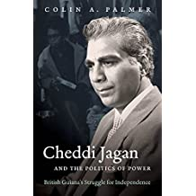 Cheddi Jagan And The Politics Of Power: British Guiana's Struggle For Independence