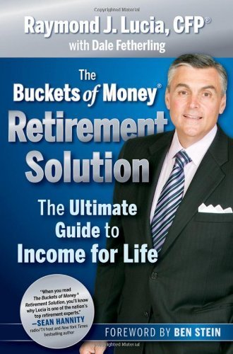 The Buckets of Money Retirement Solution: The Ultimate Guide to Income for Life [Hardcover] [2010] (Author) Raymond J. Lucia, Ben Stein