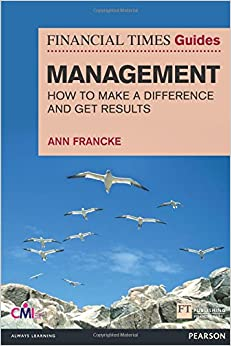 Financial Times Guides Management: How to be a Manager Who Makes a Difference and Gets Results (Financial Times Series)