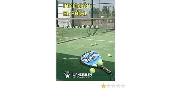 La iniciación al Pádel: Cuaderno didáctico eBook: Javier Castaño Ruiz: Amazon.es: Tienda Kindle