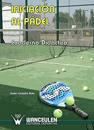 La iniciación al Pádel: Cuaderno didáctico eBook: Javier ...