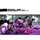 Mural Art, Vol. 3: Murals on Huge Public Surfaces Around the World from Graffiti to Trompe L'Oeil