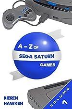 The A-Z of Sega Saturn Games: Volume 1 (The Sega Saturn)