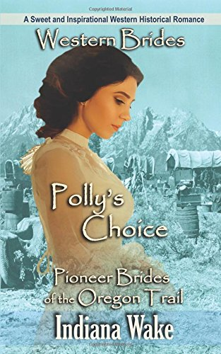 Western Brides: Polly's Choice: A Sweet and Inspirational Western Historical Romance (Pioneer Brides of the Oregon Trail)