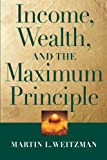 Income, Wealth, and the Maximum Principle, Martin L. Weitzman, 0674025768