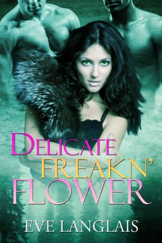 Delicate Freakn' Flower (Freakn' Shifters Book 1) by [Langlais, Eve]