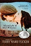 Moonlight and Mill Whistles, Terry Ward Tucker, 0984108769